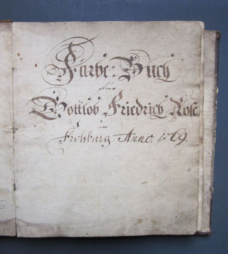 """""""Färbebuch für Gottlob Friedrich Rose in Frohburg Anno 1769."""". COLOR RECIPES AND PATTERNS FOR WEAVERS –."""